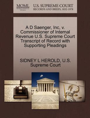 A D Saenger, Inc, V. Commissioner of Internal Revenue U.S. Supreme Court Transcript of Record with Supporting Pleadings - Herold, Sidney L, and U S Supreme Court (Creator)