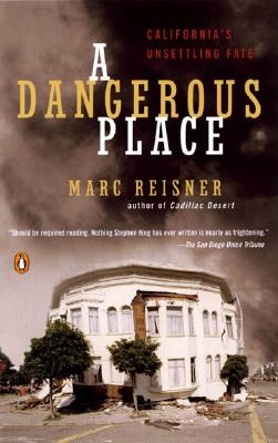 A Dangerous Place: California's Unsettling Fate - Reisner, Marc