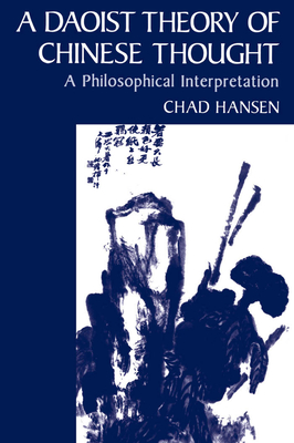 A Daoist Theory of Chinese Thought: A Philosophical Interpretation - Hansen, Chad