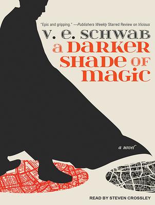 A Darker Shade of Magic - Schwab, V E, and Crossley, Steven (Narrator)