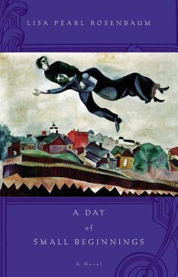 A Day of Small Beginnings - Rosenbaum, Lisa Pearl