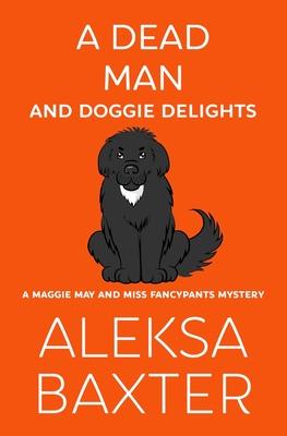 A Dead Man and Doggie Delights - Baxter, Aleksa