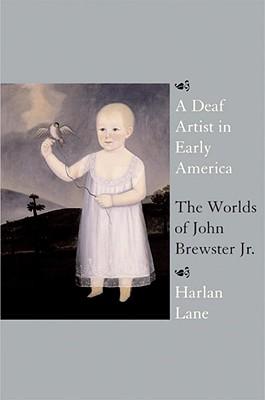 A Deaf Artist in Early America: The Worlds of John Brewster Jr. - Lane, Harlan