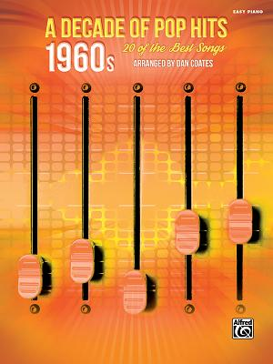 A Decade of Pop Hits -- 1960s: 20 of the Best Songs - Coates, Dan