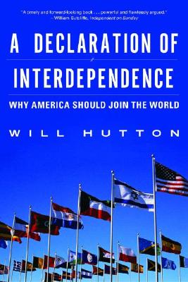 A Declaration of Interdependence: Why America Should Join the World - Hutton, Will