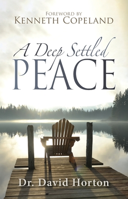 A Deep Settled Peace - Copeland, Kenneth (Foreword by), and Horton, David