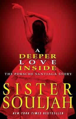 A Deeper Love Inside: The Porsche Santiaga Story - Souljah, and Sister Souljah