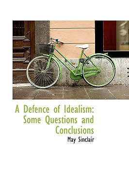 A Defence of Idealism: Some Questions and Conclusions - Sinclair, May