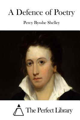 A Defence of Poetry - Shelley, Percy Bysshe, and The Perfect Library (Editor)