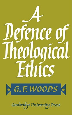 A Defence of Theological Ethics: Hulsean Lectures 1964 - Woods, G F