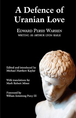A Defence of Uranian Love - Warren, Edward Perry, and Kaylor, Michael Matthew (Editor), and Miner, Mark Robert (Translated by)