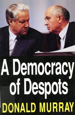 A Democracy of Despots - Murray, Donald