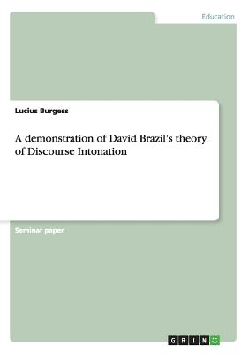 A Demonstration of David Brazil's Theory of Discourse Intonation - Burgess, Lucius