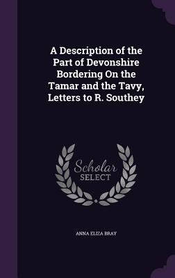 A Description of the Part of Devonshire Bordering on the Tamar and the Tavy, Letters to R. Southey - Bray, Anna Eliza Kempe Stothard