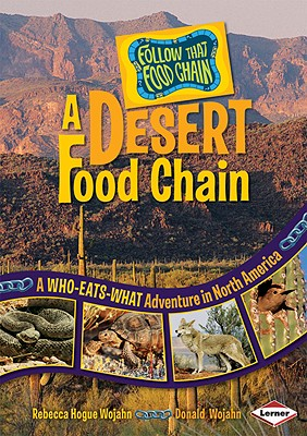 A Desert Food Chain: A Who-Eats-What Adventure in North America - Wojahn, Rebecca Hogue, and Wojahn, Donald