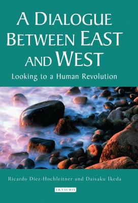 A Dialogue Between East and West: Looking to a Human Revolution - Diez-Hochleitner, Ricardo, and Ikeda, Daisaku