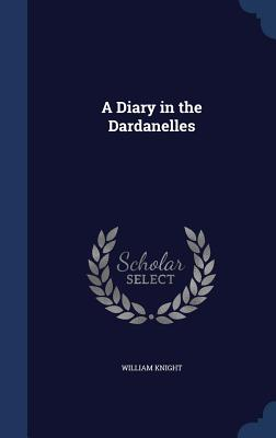 A Diary in the Dardanelles - Knight, William