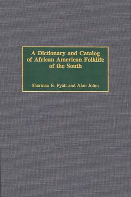 A Dictionary and Catalog of African American Folklife of the South - Johns, Alan B, and Pyatt, Sherman E