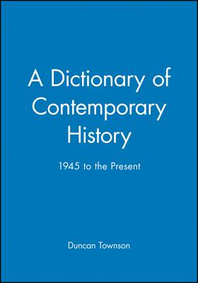 A Dictionary of Contemporary History: 1945 to the Present - Townson, Duncan