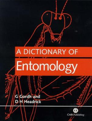 A Dictionary of Entomology - Goroh, G, and Headrick, David (Compiled by), and Gordh, Gordon