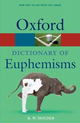 A Dictionary of Euphemisms - Holder, R W