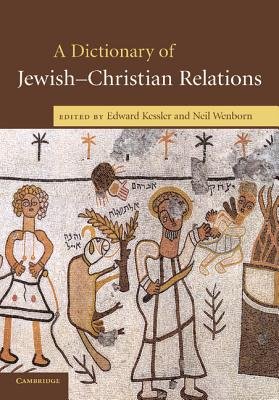 A Dictionary of Jewish-Christian Relations - Kessler, Edward, Dr. (Editor), and Wenborn, Neil, Professor (Editor)