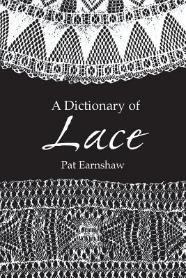 A Dictionary of Lace - Earnshaw, Pat