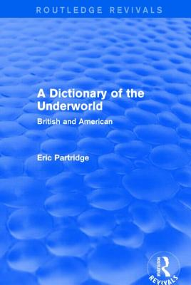 A Dictionary of the Underworld: British and American - Partridge, Eric