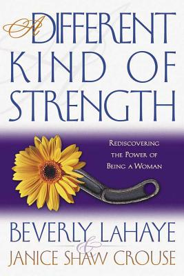 A Different Kind of Strength: Rediscovering the Power of Being a Woman - LaHaye, Beverly