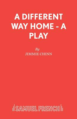 A Different Way Home - A Play - Chinn, Jimmie