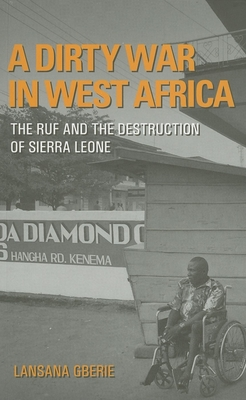 A Dirty War in West Africa: The RUF and the Destruction of Sierra Leone - Gberie, Lansana