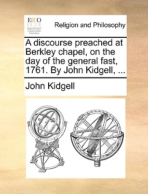 A Discourse Preached at Berkley Chapel, on the Day of the General Fast, 1761. by John Kidgell, ... - Kidgell, John