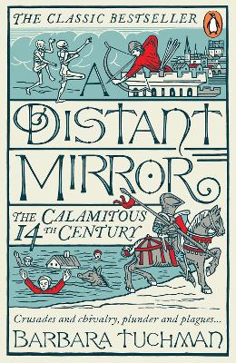 A Distant Mirror: The Calamitous 14th Century - Tuchman, Barbara W.