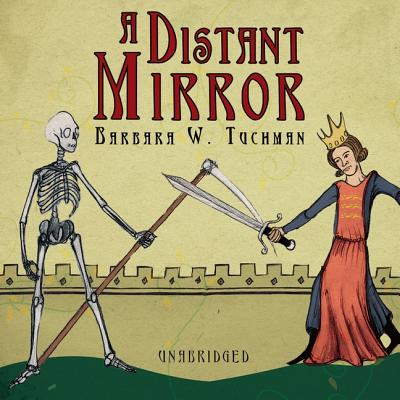 A Distant Mirror: The Calamitous 14th Century - Tuchman, Barbara W, and May, Nadia (Read by)