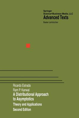A Distributional Approach to Asymptotics: Theory and Applications - Estrada, Ricardo, and Kanwal, RAM P