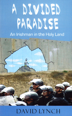 A Divided Paradise: An Irishman in the Holy Land - Lynch, David