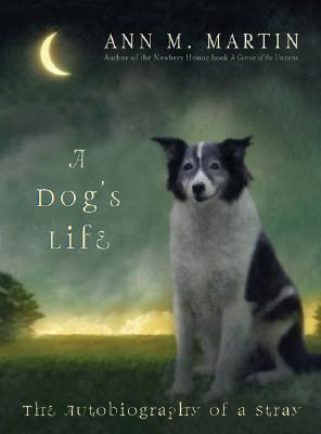 A Dog's Life: The Autobiography of a Stray - Martin, Ann M