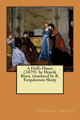 A Doll's House (1879) by Henrik Ibsen, translated by R. Farquharson Sharp - Sharp, R Farquharson (Translated by), and Ibsen, Henrik