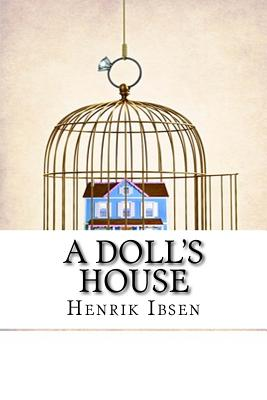 a dolls house by henrik isben essay The women's right in henrik ibsen's a this paper investigates the role of women and their right in henrik ibsen's a doll's house house ibsen declares.