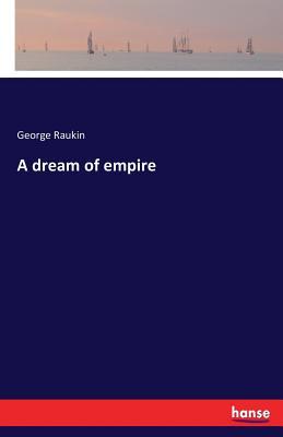 A dream of empire - Raukin, George