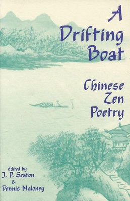 A Drifting Boat: Chinese Zen Poetry - Seaton, J P (Editor), and Maloney, Dennis (Editor)