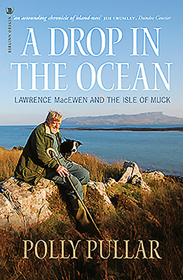 A Drop in the Ocean: Lawrence MacEwen and the Isle of Muck - Pullar, Polly