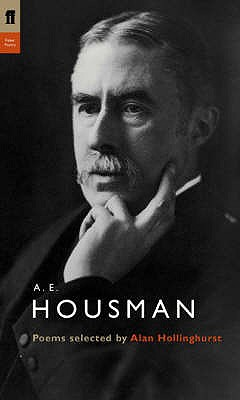 A. E. Housman: Poems Selected by Alan Hollinghurst - Housman, A. E., and Hollinghurst, Alan (Editor)