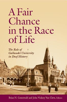 A Fair Chance in the Race of Life: The Role of Gallaudet University in Deaf History - Greenwald, Brian H (Editor)