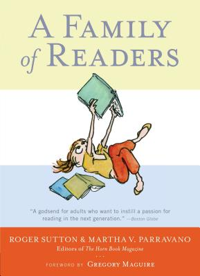 A Family of Readers: The Book Lover's Guide to Children's and Young Adult Literature - Sutton, Roger (Editor)