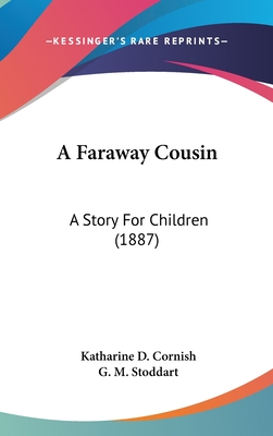 A Faraway Cousin: A Story for Children (1887) - Cornish, Katharine D, and Stoddart, G M (Illustrator)