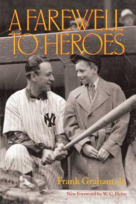 A Farewell to Heroes - Graham, Frank, and Heinz, W C (Foreword by)