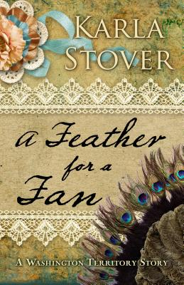 A Feather for a Fan: A Washington Territory Story - Stover, Karla