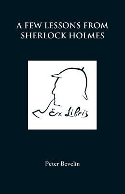 A Few Lessons from Sherlock Holmes - Bevelin, Peter
