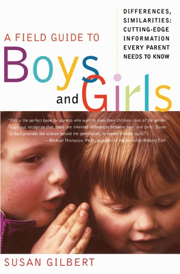 A Field Guide to Boys and Girls: Differences, Similarities: Cutting-Edge Information Every Parent Needs to Know - Gilbert, Susan